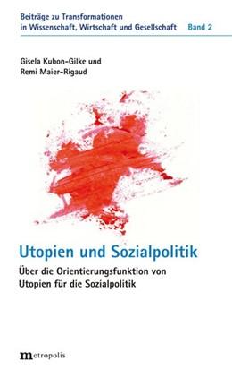 Abbildung von Kubon-Gilke / Maier-Rigaud | Utopien der Sozialpolitik | 1. Auflage | 2020 | beck-shop.de