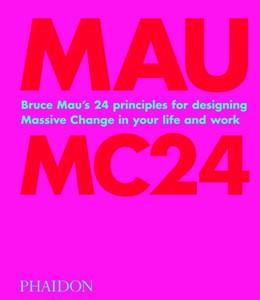 Abbildung von Mau | Bruce Mau: MC24 | 2020 | Bruce Mau's 24 Principles for ...