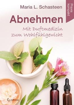 Abbildung von Schasteen | Abnehmen - Mit Duftmedizin zum Wohlfühlgewicht | 2020