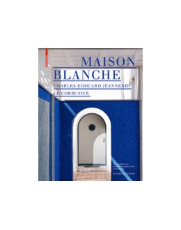 Abbildung von Spechtenhauser / Rüegg | Maison Blanche – Charles-Edouard Jeanneret. Le Corbusier | 2. Auflage | 2020 | beck-shop.de