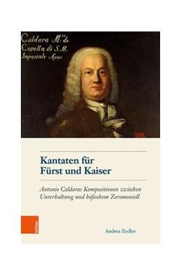 Abbildung von Zedler | Kantaten für Fürst und Kaiser | 2020 | Antonio Caldaras Kompositionen...