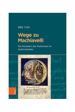 Abbildung von Yun | Wege zu Machiavelli | 2020 | Die Rückkehr des Politischen i...