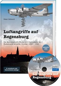 Abbildung von Schmoll | Luftangriffe auf Regensburg mit CD | Neuauflage 2019 | 2019 | Die Messerschmitt Werke und Re...