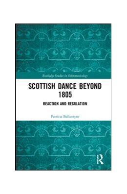 Abbildung von Ballantyne | Scottish Dance Beyond 1805 | 2019 | Reaction and Regulation