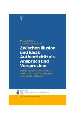 Abbildung von Hofer / Rößner | Zwischen Illusion und Ideal: Authentizität als Anspruch und Versprechen | 2019 | Interdisziplinäre Annäherungen...