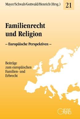 Abbildung von Mayer / Schwab / Gottwald / Henrich (Hrsg.) | Familienrecht und Religion | 2020 | – Europäische Perspektiven – | Band 21