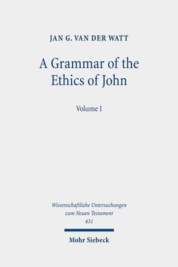Abbildung von Watt | A Grammar of the Ethics of John | 1. Auflage | 2019 | beck-shop.de