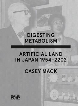 Abbildung von Mack | Digesting Metabolism | 2020 | Artificial Land in Japan 1954-...
