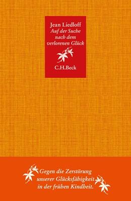 Abbildung von Liedloff, Jean | Auf der Suche nach dem verlorenen Glück | 2. Auflage | 2020 | Gegen die Zerstörung unserer G... | 4444