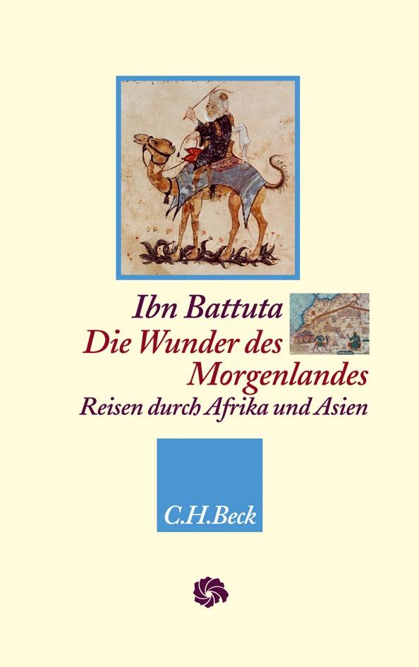 Abbildung von Battuta, Ibn / Elger, Ralf | Die Wunder des Morgenlandes | 2010