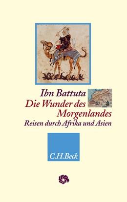 Abbildung von Battuta, Ibn / Elger, Ralf   Die Wunder des Morgenlandes   1. Auflage   2010   beck-shop.de