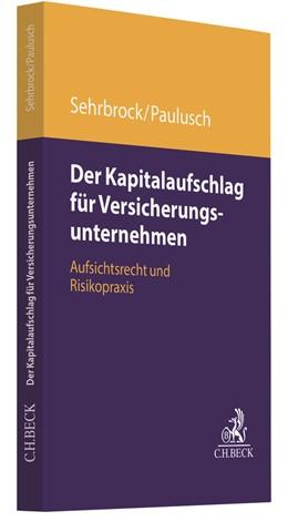 Abbildung von Sehrbrock / Paulusch | Der Kapitalaufschlag für Versicherungsunternehmen | 1. Auflage | 2020 | beck-shop.de