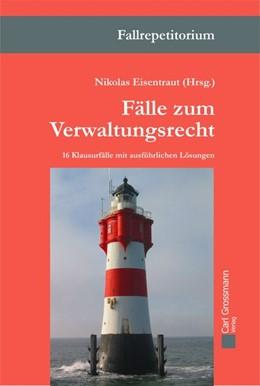 Abbildung von Eisentraut (Hrsg.) | Fälle zum Verwaltungsrecht | 1. Auflage | 2019 | beck-shop.de