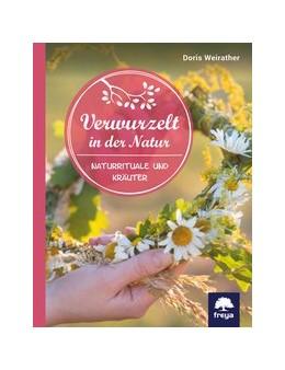 Abbildung von Weirather | Verwurzelt in der Natur | 2021 | Naturrituale und Kräuter