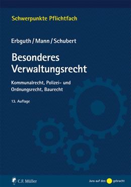 Abbildung von Erbguth / Mann / Schubert | Besonderes Verwaltungsrecht | 13., neu bearbeitete Auflage | 2019 | Kommunalrecht, Polizei- und Or...