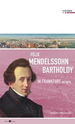 Abbildung von Lucius   Felix Mendelssohn Bartholdy in Frankfurt am Main   1. Auflage   2019   beck-shop.de