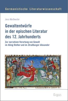Abbildung von Weißweiler   Gewaltentwürfe in der epischen Literatur des 12. Jahrhunderts   2019   Zur narrativen Verortung von G...