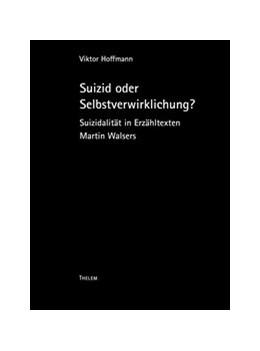Abbildung von Hoffmann / Schmitz | Suizid oder Selbstverwirklichung? | 2019 | Suizidalität in Erzähltexten M...