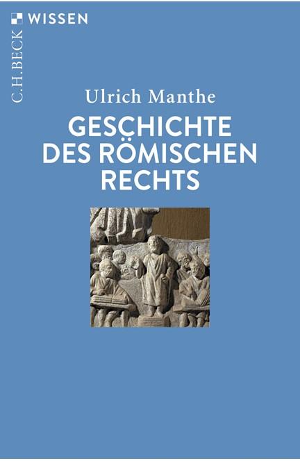 Cover: Ulrich Manthe, Geschichte des römischen Rechts
