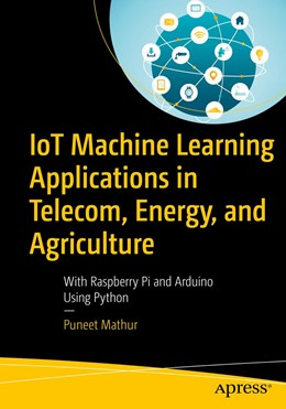 Abbildung von Mathur | IoT Machine Learning Applications in Telecom, Energy, and Agriculture | 1st ed. | 2020 | With Raspberry Pi and Arduino ...