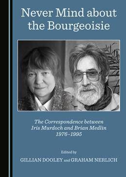 Abbildung von Dooley / Nerlich | Never Mind about the Bourgeoisie | 2019 | The Correspondence between Iri...