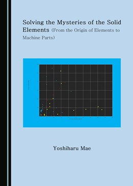 Abbildung von Mae | Solving the Mysteries of the Solid Elements (From the Origin of Elements to Machine Parts) | 1. Auflage | 2019 | beck-shop.de