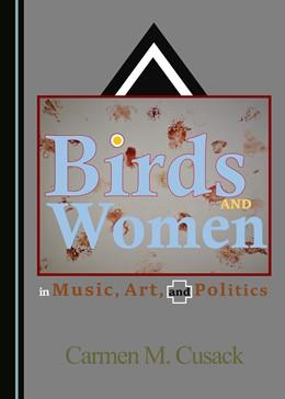 Abbildung von Cusack | Birds and Women in Music, Art, and Politics | 1. Auflage | 2019 | beck-shop.de