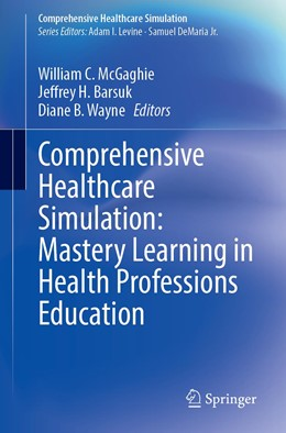 Abbildung von McGaghie / Barsuk / Wayne | Comprehensive Healthcare Simulation: Mastery Learning in Health Professions Education | 1st ed. 2020 | 2020