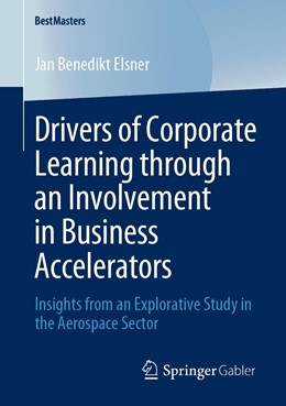 Abbildung von Elsner   Drivers of Corporate Learning through an Involvement in Business Accelerators   1st ed. 2020   2019   Insights from an Explorative S...