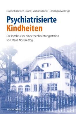 Abbildung von Dietrich-Daum / Ralser / Rupnow | Psychiatrisierte Kindheiten | mit zahlreichen Abbildungen | 2020 | Die Innsbrucker Kinderbeobacht...