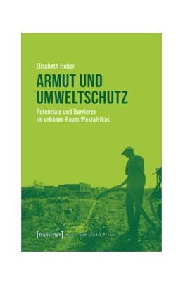 Abbildung von Huber | Armut und Umweltschutz | 2020 | Potenziale und Barrieren im ur...