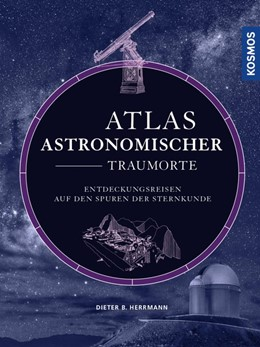 Abbildung von Herrmann | Atlas astronomischer Traumorte | 1. Auflage | 2019 | beck-shop.de