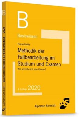 Abbildung von Pense / Lüdde | Basiswissen Methodik der Fallbearbeitung im Studium und Examen | 4. Auflage | 2020 | Wie schreibe ich eine Klausur?