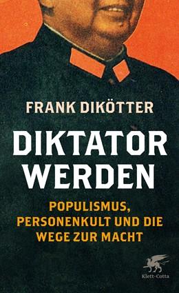 Abbildung von Dikötter   Diktator werden   2020   Populismus, Personenkult und d...