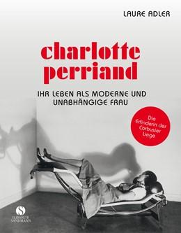 Abbildung von Adler | Charlotte Perriand - Ihr Leben als moderne und unabhängige Frau | 2020 | Die Jahrhundertdesignerin. Mit...