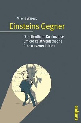 Abbildung von Wazeck | Einsteins Gegner | 2009 | Die öffentliche Kontroverse um...