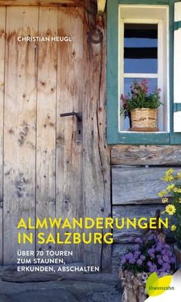 Abbildung von Heugl | Almwanderungen in Salzburg | 2020 | Über 70 Touren zum Staunen, Er...