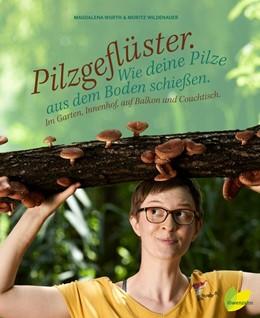 Abbildung von Wurth / Wildenauer | Pilzgeflüster | 2020 | Wie deine eigenen Pilze aus de...