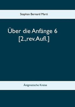Abbildung von Marti | Über die Anfänge 6 | 2. Auflage | 2019 | Änigmatische Kreise