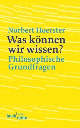 Abbildung von Hoerster, Norbert | Was können wir wissen? | 2010 | Philosophische Grundfragen | 1820