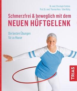 Abbildung von Schönle / Rödig / Hess | Schmerzfrei & beweglich mit dem neuen Hüftgelenk | 3. Auflage | 2019 | Die besten Übungen für zu Haus...