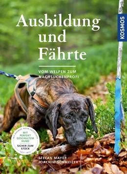 Abbildung von Mayer / Schweizer | Ausbildung und Fährte | 2020 | Vom Welpen zum Nachsuchenprofi