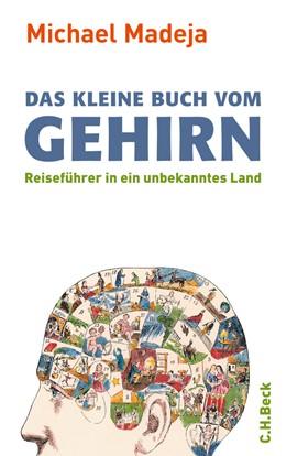 Abbildung von Madeja, Michael | Das kleine Buch vom Gehirn | 4. Auflage | 2011 | Reiseführer in ein unbekanntes...