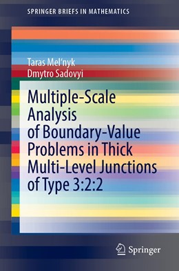 Abbildung von Mel'nyk / Sadovyi | Multiple-Scale Analysis of Boundary-Value Problems in Thick Multi-Level Junctions of Type 3:2:2 | 1st ed. 2019 | 2020