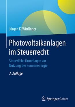 Abbildung von Wittlinger | Photovoltaikanlagen im Steuerrecht | 3. Auflage | 2020 | Steuerliche Grundlagen zur Nut...