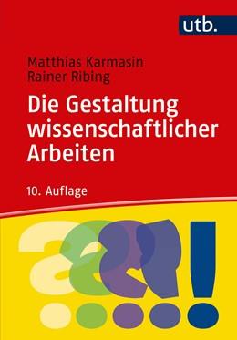Abbildung von Karmasin / Ribing | Die Gestaltung wissenschaftlicher Arbeiten | 10., überarbeitete und aktual. Auflage | 2019 | Ein Leitfaden für Facharbeit/V...