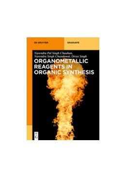 Abbildung von Pal Singh Chauhan / Singh Chundawat | Organometallic Reagents in Organic Synthesis | 1. Auflage | 2022 | beck-shop.de