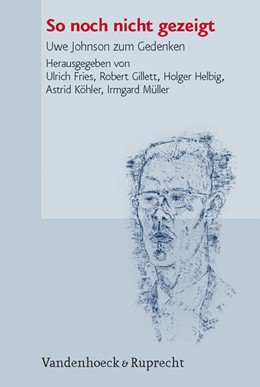 Abbildung von Helbig / Gillett / Fries / Köhler / Müller   So noch nicht gezeigt   2006   Uwe Johnson zum Gedenken, Lond...   Band 007