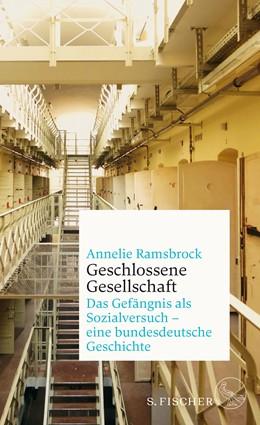 Abbildung von Ramsbrock   Geschlossene Gesellschaft. Das Gefängnis als Sozialversuch – eine bundesdeutsche Geschichte   1. Auflage   2020   beck-shop.de