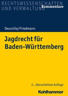 Abbildung von Deuschle / Friedmann   Jagdrecht für Baden-Württemberg   2. Auflage   2021   beck-shop.de